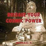 Release Your Cosmic Power | Michael X