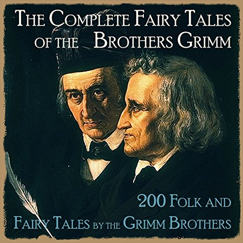 The Complete Fairy Tales of the Brothers Grimm: 200 Folk And Fairy Tales by the Grimm Brothers Audiobook [Free Download by Trial] thumbnail