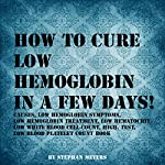 How to Cure Low Hemoglobin in a Few Days! | Stephan Meyers