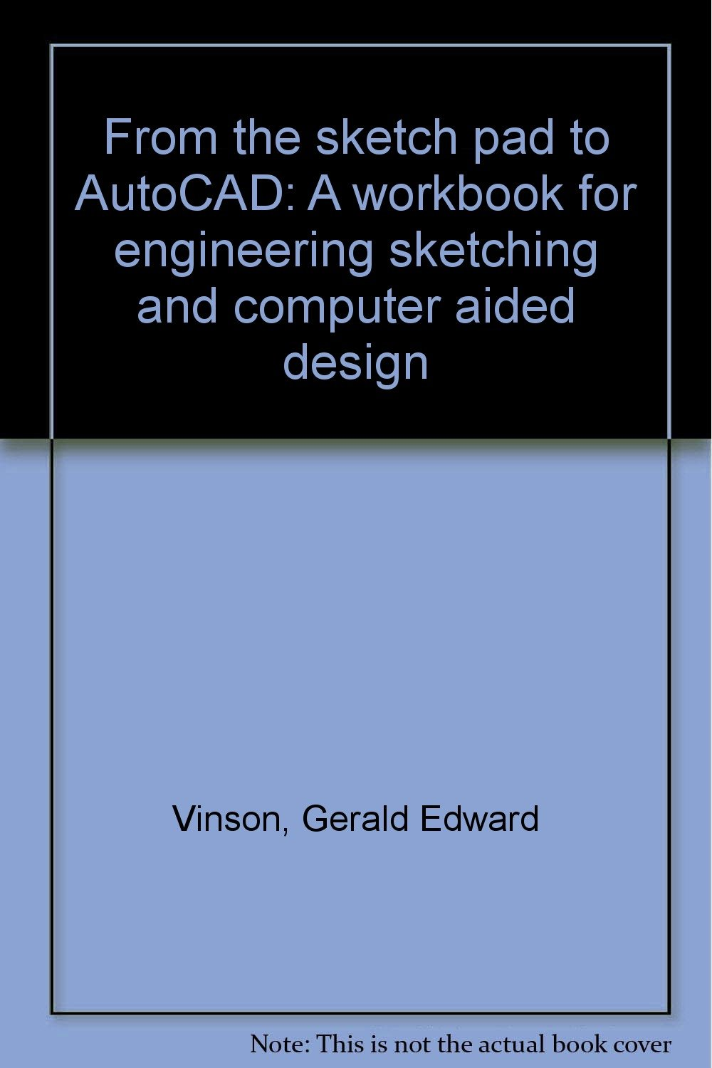 From the sketch pad to AutoCAD: A workbook for engineering ...
