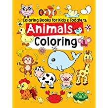 Coloring Books for Kids & Toddlers: Animals Coloring: Children Activity Books for Kids Ages 2-4, 4-8, Boys, Girls...