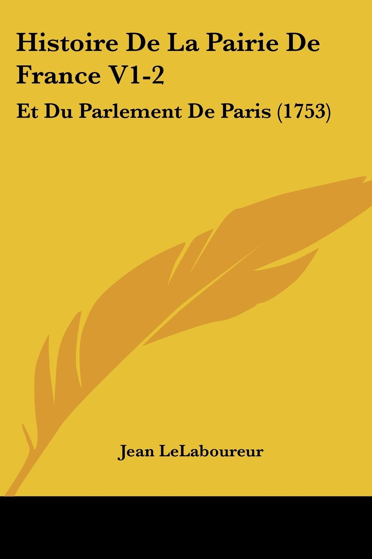 Download Histoire De La Pairie De France V1-2: Et Du Parlement De Paris (1753) (French Edition) ebook