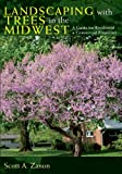 Landscaping with Trees in the Midwest, Scott Zanon, 0804011516