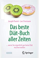 Das beste Diät-Buch aller Zeiten: ... wenn Sie eigentlich gar keine Diät machen wollen (German Edition) Kindle Edition
