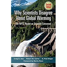 Why Scientists Disagree About Global Warming: Second Edition: The NIPCC Report on Scientific Consensus (English Edition)