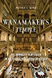 """Nicole C. Kirk, """"Wanamaker's Temple: The Business of Religion in an Iconic Department Store"""" (NYU Press, 2018)"""