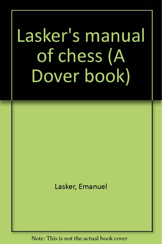 Lasker's manual of chess (A Dover book): Amazon.co.uk: Emanuel Lasker: Books