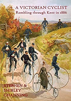 A Victorian Cyclist: Rambling through Kent in 1886 by [Channing, Stephen, Channing, Shirley]