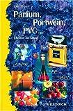 Parfum, Portwein, Pvc. . . . Chemie Im Alltag, Emsley, John, 3527294236