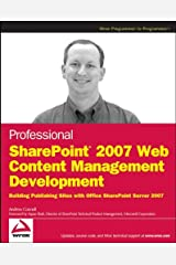 Professional SharePoint 2007 Web Content Management Development: Building Publishing Sites with Office SharePoint Server 2007 Paperback
