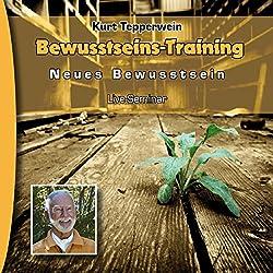 Bewusstseins-Training (Neues Bewusstsein: Seminar-Live-Hörbuch)