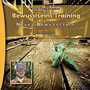 Bewusstseins-Training (Neues Bewusstsein: Seminar-Live-Hörbuch) Hörbuch