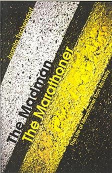 The Madman, The Marathoner: The Life of Marathoner Don McNelly by [Tischendorf, Juanita]