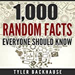 1,000 Random Facts Everyone Should Know: A Collection of Random Facts Useful for the Bar Trivia Night, Get-Together or as Conversation Starter | Tyler Backhause