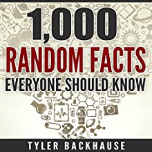 1,000 Random Facts Everyone Should Know: A Collection of Random Facts Useful for the Bar Trivia Night, Get-Together or as Conversation Starter Audiobook by Tyler Backhause Narrated by Philip Andrew Hodges