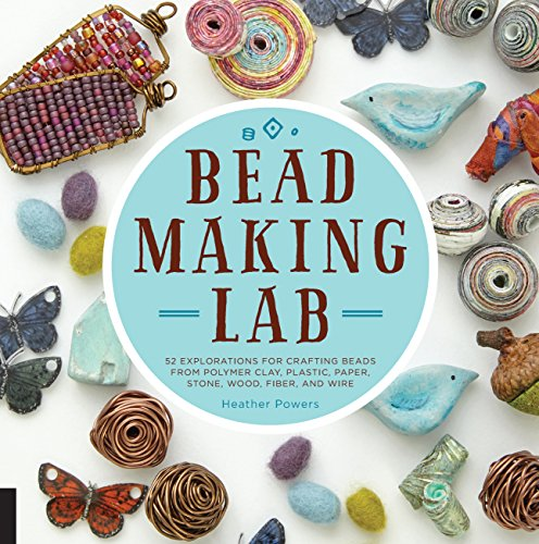 Bead-Making Lab: 52 explorations for crafting beads from polymer clay, plastic, paper, stone, wood, fiber, and ()