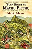 img - for Turn Right at Machu Picchu: Rediscovering the Lost City One Step at a Time book / textbook / text book