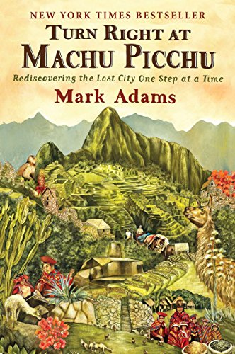 - Turn Right at Machu Picchu: Rediscovering the Lost City One Step at a Time