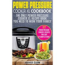 Power Pressure Cooker XL Cookbook: The Only Power Pressure Cooker XL Recipe Book You Need To Wow Your Family. 177 Power Pressure Cooker XL Recipes For A Day Of Complete Wow!