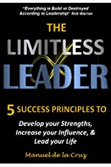 THE LIMITLESS LEADER: 5 Success Principles to Develop your Strengths, Increase your Influence, & Lead your Life Kindle Edition