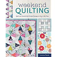 Weekend Quilting: Quilt and Unwind with Simple Designs to Sew in No Time
