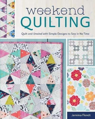 (Weekend Quilting: Quilt and Unwind with Simple Designs to Sew in No Time)