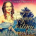 Carolynne's Destiny: Faith Creek Brides, Book 3 | Karla Gracey