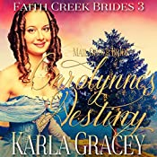 Carolynne's Destiny: Faith Creek Brides, Book 3 | Karla Gracey
