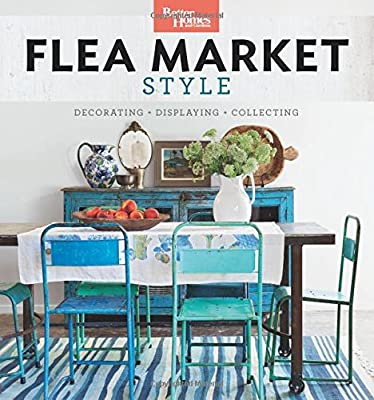 Better Homes and Gardens Flea Market Style: Fresh Ideas for Your Vintage Finds from Better Homes & Gardens