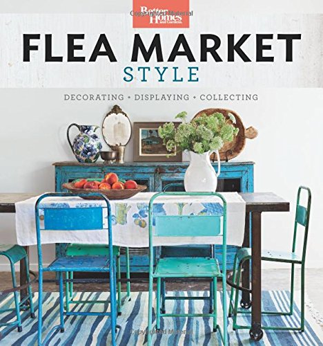 Better Homes and Gardens Flea Market Style: Fresh Ideas for Your Vintage Finds (Decorating House Ideas)