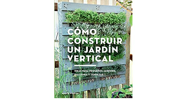 COMO CONSTRUIR UN JARDIN VERTICAL: MARTIN STAFFLER: 9788425230066: Amazon.com: Books