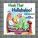 Hush That Hullabaloo!
