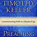 Preaching: Communicating Faith in an Age of Skepticism Hörbuch von Timothy Keller Gesprochen von: Sean Pratt