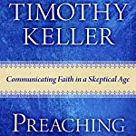 Preaching: Communicating Faith in an Age of Skepticism | Timothy Keller