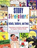 Story S-T-r-e-t-c-h-e-r-s for Infants, Toddlers, and Twos, Shirley C. Raines and Karen Miller, 0876592744