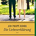 Die Liebeserklärung Hörbuch von Jean-Philippe Blondel Gesprochen von: Christian Baumann
