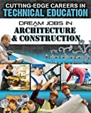Dream Jobs in Architecture & Construction (Cutting-Edge Careers in Technical Education)