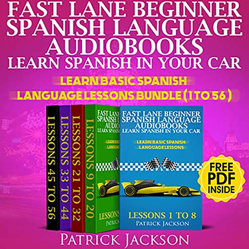 Cars Spanish Language - Fast Lane Beginner Spanish Language Audiobooks - Learn Spanish In Your Car: Learn Basic Spanish Language Lessons Bundle (Lessons 1 To 56)