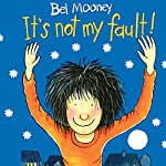 It's Not My Fault! | Bel Mooney