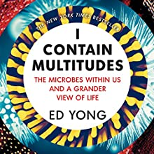 I Contain Multitudes: The Microbes Within Us and a Grander View of Life Audiobook by Ed Yong Narrated by Charlie Anson
