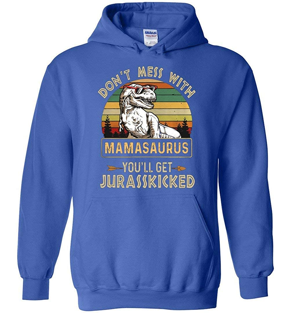 TSHIRTAMAZING Dont Mess with Mamasaurus Youll Get Jurasskicked Funny Hoodies Adult and Youth Size