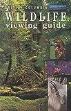 British Columbia Wildlife Viewing Guide, Bill Wareham, 1551050005
