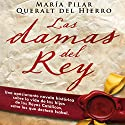 Las damas del rey [The Ladies of King] Audiobook by Maria Pilar Queralt del Hierro Narrated by Nuria Samso Amat