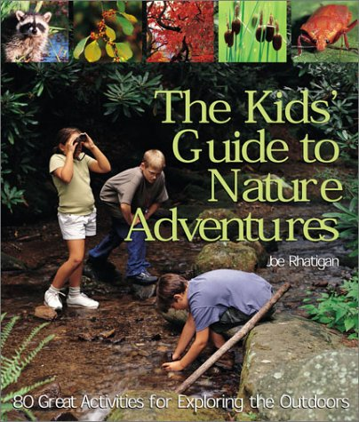 The Kids' Guide to Nature Adventures: 80 Great Activities for Exploring the Outdoors