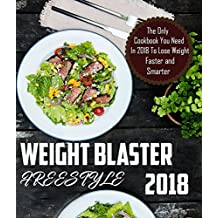 Weight Blaster FreeStyle Cookbook: The Only Cookbook You'll Ever Need In 2018 To Lose Weight Faster and Smarter Using W W Smart Points Recipes