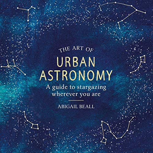 The Art of Urban Astronomy: A Guide to Stargazing Wherever You Are