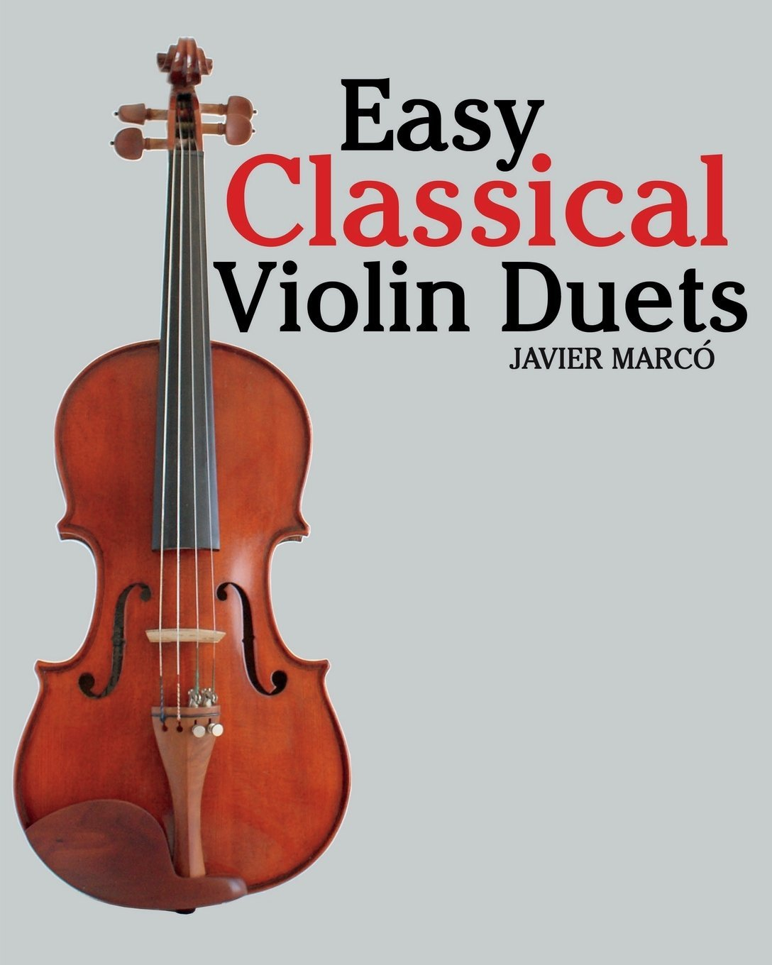 Easy Classical Violin Duets: Featuring music of Bach, Mozart, Beethoven, Vivaldi and other composers. pdf epub