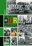 Die Geschichte der DDR-Oberliga. Mit Spielerlexikon