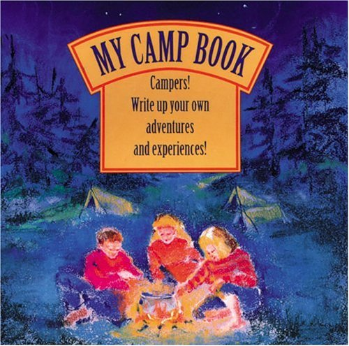 My Camp Book: Campers! Write Up Your Own Adventures and Experiences!