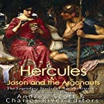 Hercules & Jason and the Argonauts: The Legendary Stories of Ancient Greece's Most Famous Heroes | Charles River Editors,Andrew Scott